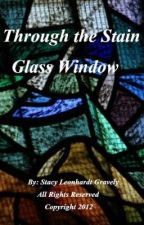 Through the Stain Glass Window-- ON HOLD by angelwing218