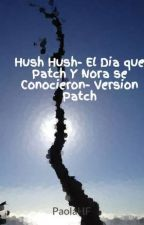 Hush Hush- El Dia que Patch Y Nora se Conocieron- Version Patch by Castairs98