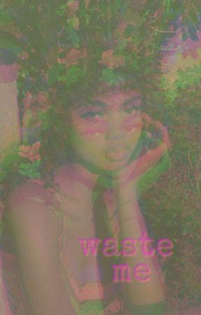 Waste Me  by DepressoLife