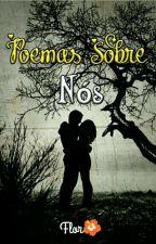 Poemas sobre nós  by flor_de_cerejeira