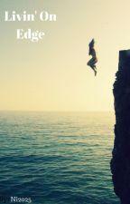 Livin' On Edge by N1yahLynn