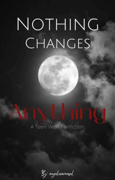 [Teen WolFf] Nothing Changes Anything [A Scott McCall Love Story] **EDITING**