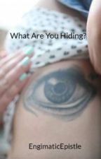 What Are You Hiding? by EngimaticEpistle