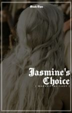 Jasmine's Choice {Peter Pevensie | Book Two} by MarvelTime-Lady