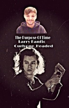The Purpose Of Time-/ Larry Stylison Fanfiction by Curlyone_Headed