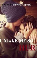 You Make Me So HURT by avitan1311