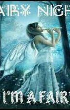 FAIRY NIGHT: I'm a Fairy by macmaraa123
