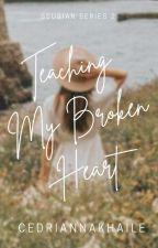 Teaching My Broken Heart (SSUsian Series 2) by cedriannakhaile