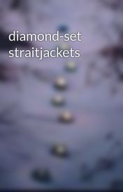 diamond-set straitjackets by woodlark