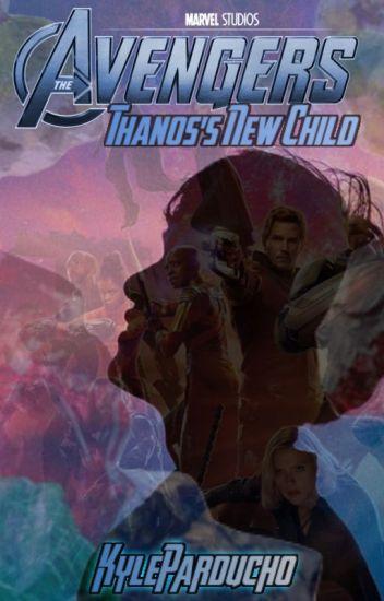 Avengers: Thanos's New Child - KyleParducho - Wattpad
