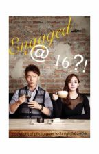 Engaged at 16?! by SofieGrey