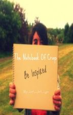 The Notebook of Crap by Just_let_go