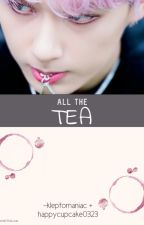 All the Tea by happycupcake0323