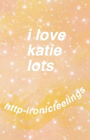 i love katie lots by http-ironicfeelings