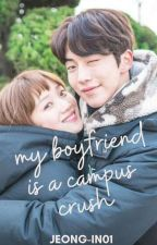 My Boyfriend Is a Campus Crush(On-Going)  by Jeong-in01