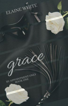 By Appointment Only - Book 1: Grace by ElaineWhite