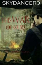 This War of Ours by skydancer0