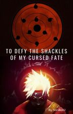 To Defy The Shackles Of My Cursed Fate by Naruko02