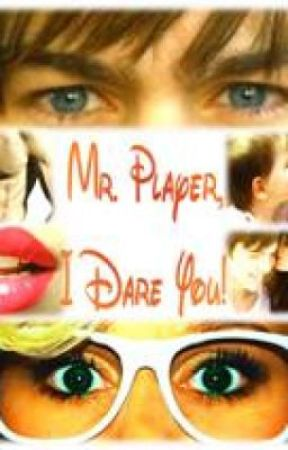 Mr Player, I Dare You! (WATTY AWARDS 2012!!!) by soniia
