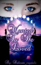 Wanted to be loved (Rewriting ) by Delicate_crystals