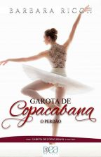 Garota de Copacabana - O Perdão  (Livro 3) - Disponível até o capítulo 10. by BarbaraRicch2017