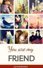 You are my friend - NaruSasu / SasuNaru by CoteMiranda