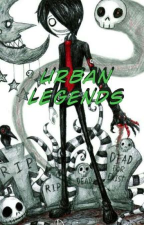 URBAN LEGENDS  by gusley4ever