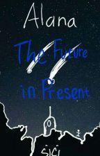 Alana: Future in Present by ikikqu