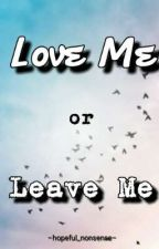 Love Me Or Leave Me by hopeful_nonsense