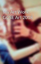 My Art Work: GCSE Art 2018 by AuroraGrac3