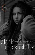 DARK CHOCOLATE|16+| by Poli_Darkgirl