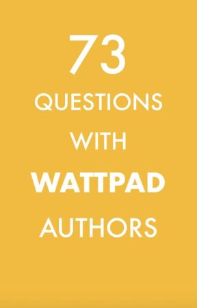 73 Questions with Wattpad Authors by GeekyOptimist