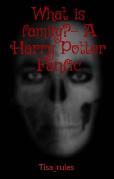 What is family?- A Harry Potter Fanfic