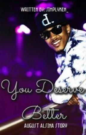 You Deserve Better *Unedited* by itsk3n