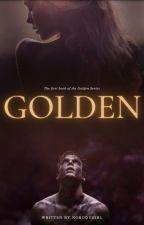 Golden (#Wattys2018) by NobodyGirl