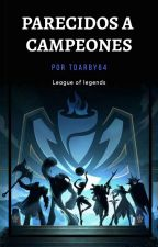 '' PARECIDOS A CAMPEONES ''  (League of Legends) by TDarby64