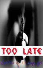 Too Late by CLSCrow