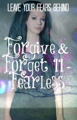 Forgive & Forget II- Fearless