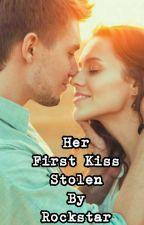 Her First Kiss Stolen By Rockstar by PriyanshiPatel26