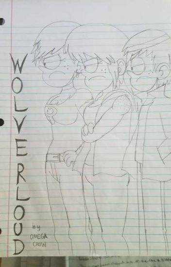 Wolver-loud (A loud house/X-men crossover) - omegacrow - Wattpad