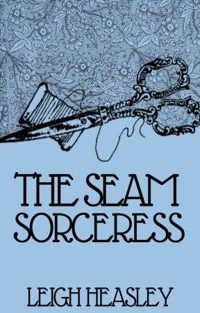 The Seam Sorceress by leighheasley