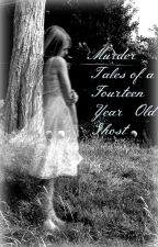 Murder Tales of a Fourteen Year Old Ghost by ReneeUnicorn