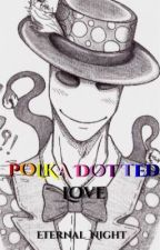 Polka Dotted Love (A Splendor Man Fanfiction) by Eternal_Night