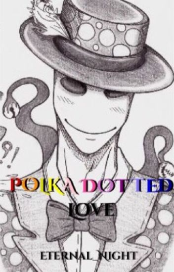 Polka Dotted Love (A Splendor Man Fanfiction)