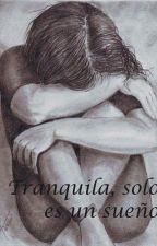 Tranquila, solo es un sueño by TheQueenOfAllSecrets