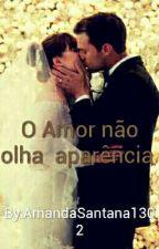 O Amor não olha aparência by AmandaSantana1302