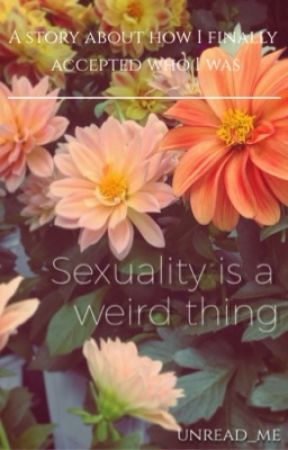 Sexuality is a weird thing by unread_me