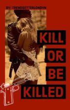 Kill Or Be Killed by TrendsetterLondyn