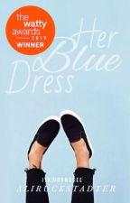 Her Blue Dress: A Collection (Watty's 2019 Winner) by heyalihey