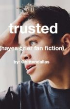 Trusted ( Hayes Grier Fan-Fic ) by bittendallas